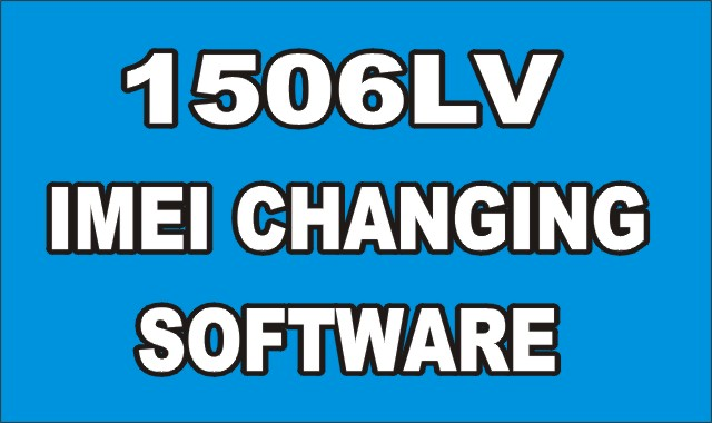 1506LV NEW SOFTWARE WITH IMEI CHANGING OPTION